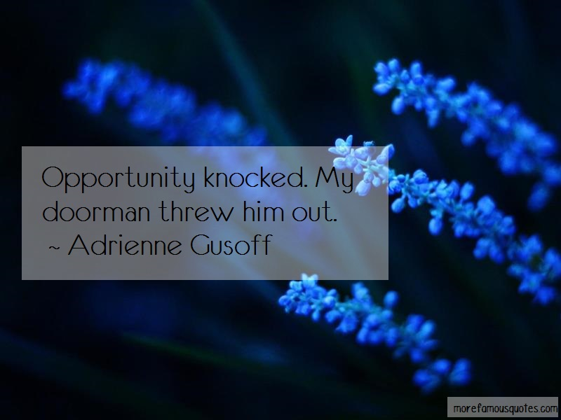 Adrienne Gusoff Quotes: Opportunity Knocked My Doorman Threw Him