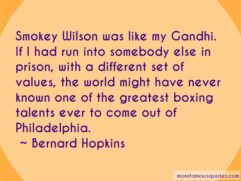 Bernard Hopkins Quotes: Smokey Wilson Was Like My Gandhi If I