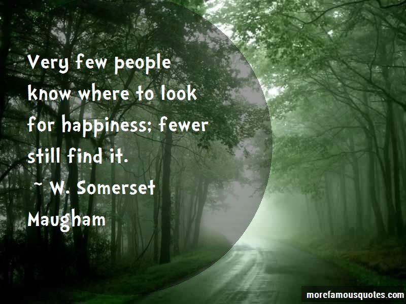 W. Somerset Maugham Quotes: Very Few People Know Where To Look For