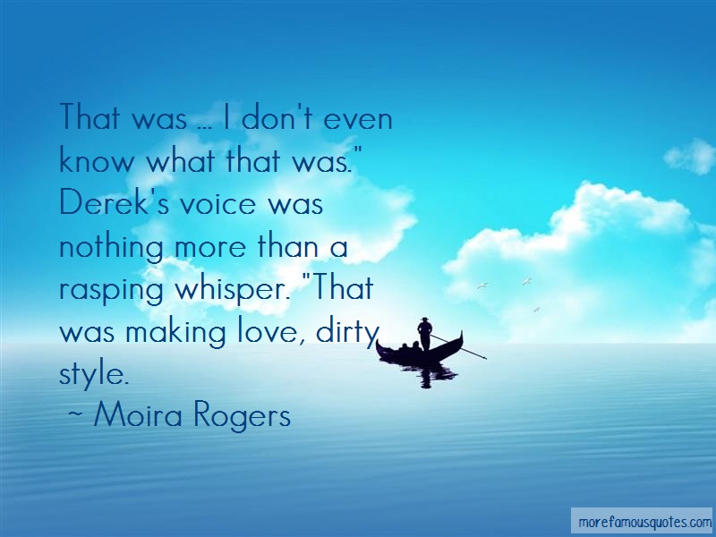 Moira Rogers Quotes: That was i dont even know what that was