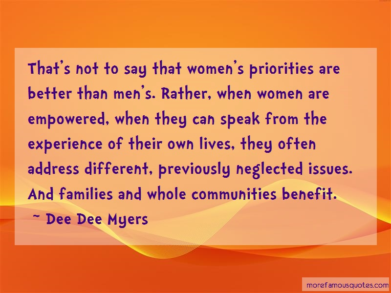 Dee Dee Myers Quotes: Thats not to say that womens priorities