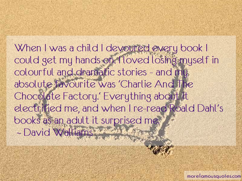 David Walliams Quotes: When i was a child i devoured every book
