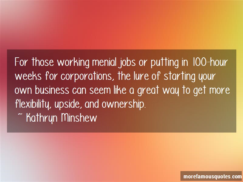 Kathryn Minshew Quotes: For those working menial jobs or putting