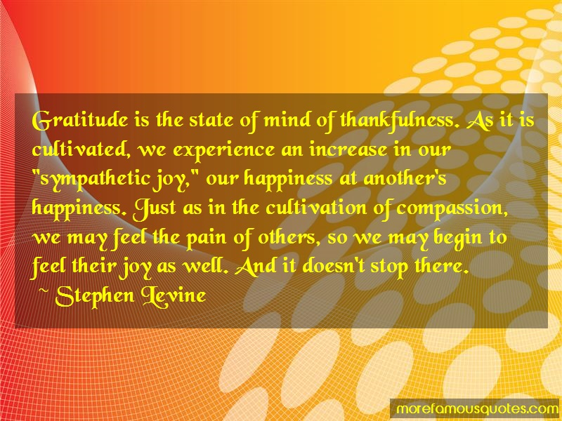 Stephen Levine Quotes: Gratitude is the state of mind of