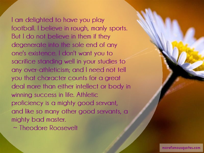 Theodore Roosevelt Quotes: I am delighted to have you play football