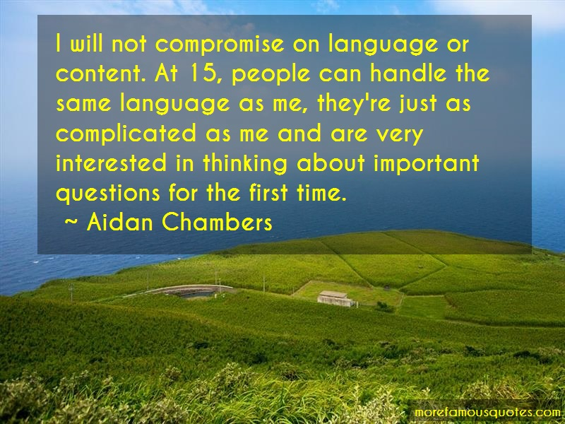 Aidan Chambers Quotes: I will not compromise on language or