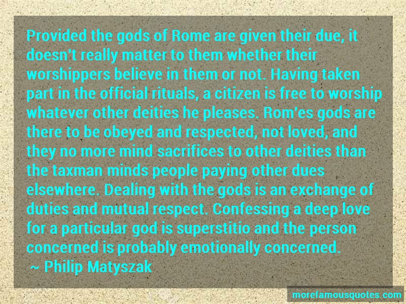 Philip Matyszak Quotes: Provided The Gods Of Rome Are Given