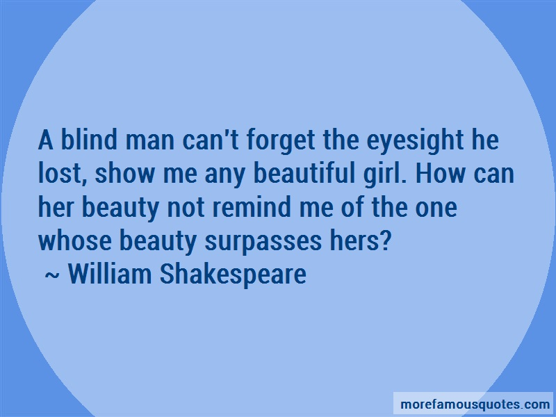William Shakespeare Quotes: A blind man cant forget the eyesight he