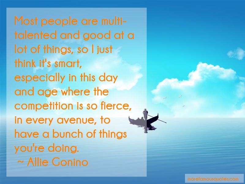 Allie Gonino Quotes: Most people are multi talented and good