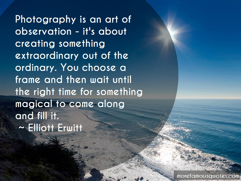 Elliott Erwitt Quotes: Photography Is An Art Of Observation Its