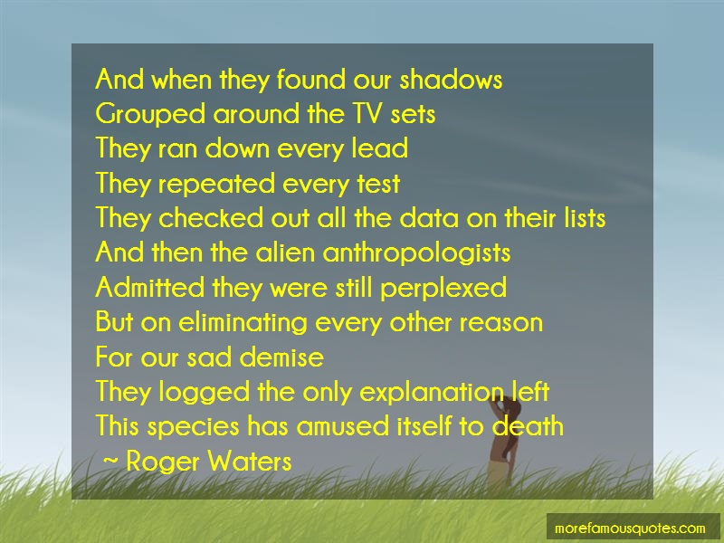 Roger Waters Quotes: And when they found our shadowsgrouped