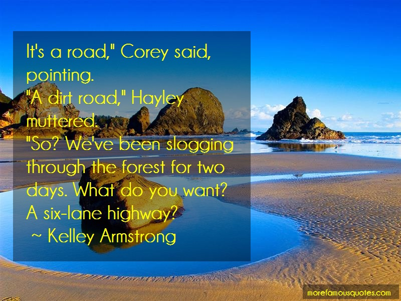 Kelley Armstrong Quotes: Its a road corey said pointing a dirt