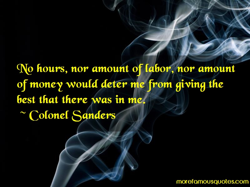 Colonel Sanders Quotes: No Hours Nor Amount Of Labor Nor Amount