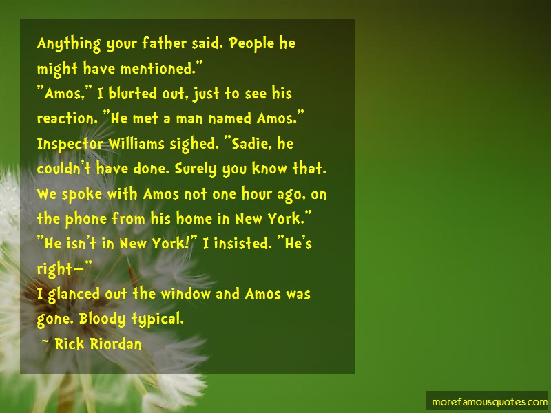 Rick Riordan Quotes: Anything Your Father Said People He