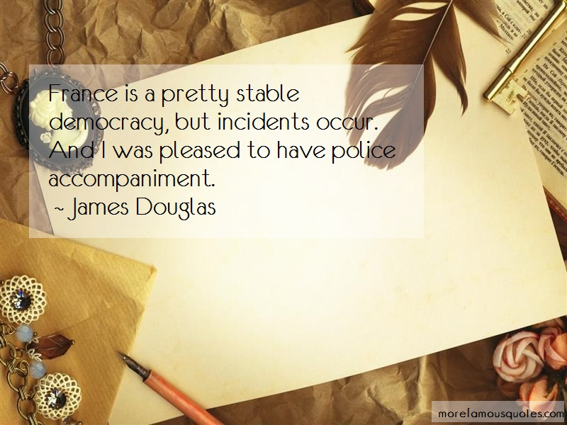 James Douglas Quotes: France Is A Pretty Stable Democracy But