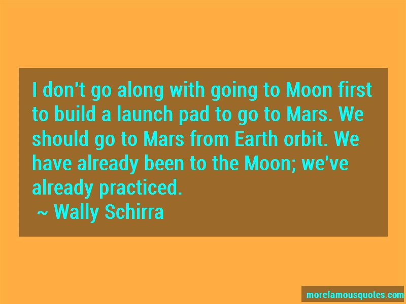 Wally Schirra Quotes: I Dont Go Along With Going To Moon First