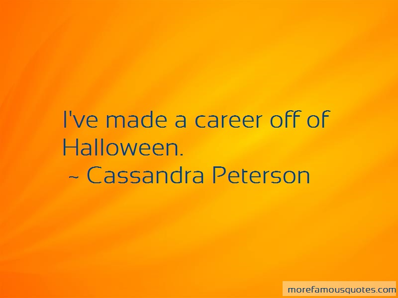 Cassandra Peterson Quotes: Ive made a career off of halloween