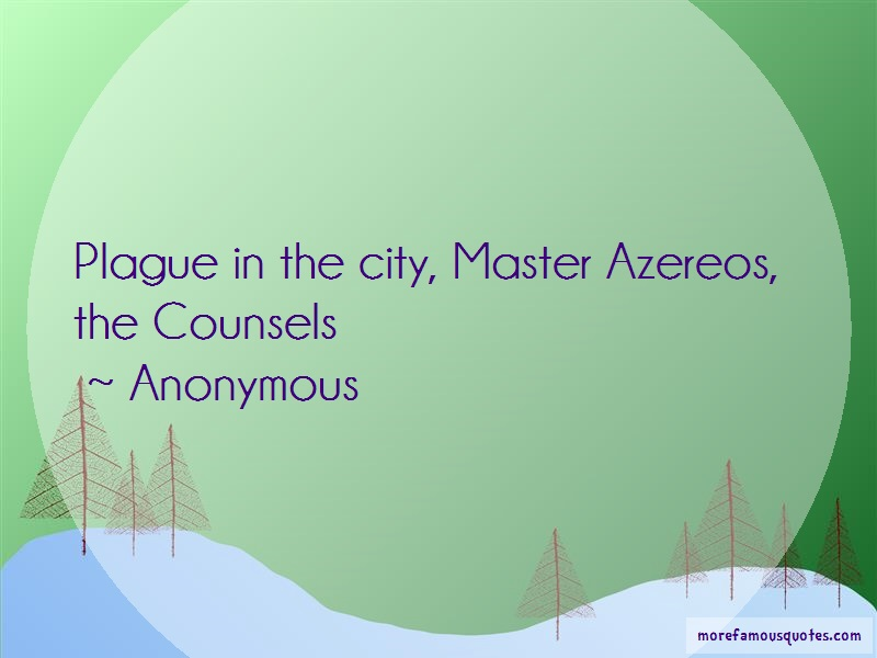 Anonymous. Quotes: Plague In The City Master Azereos The