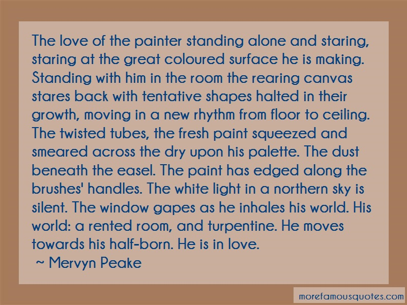 Mervyn Peake Quotes: The love of the painter standing alone