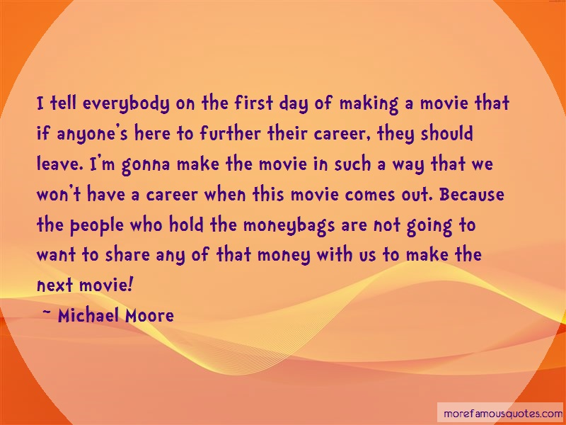 Michael Moore Quotes: I Tell Everybody On The First Day Of