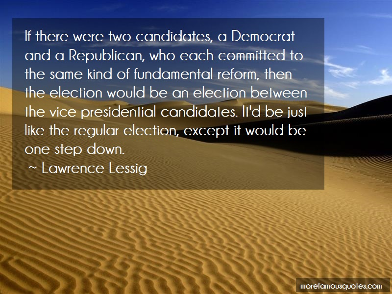 Lawrence Lessig Quotes: If there were two candidates a democrat