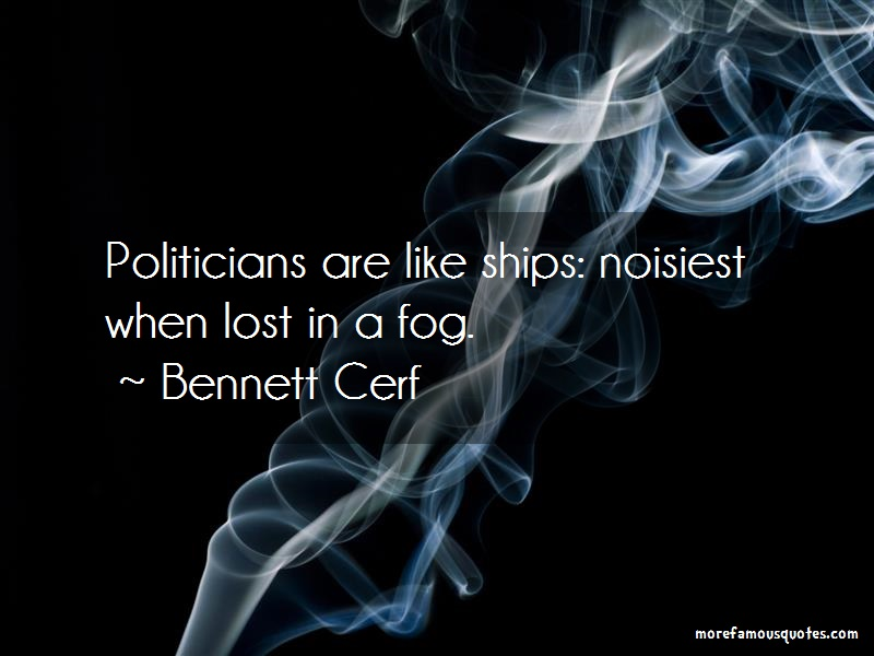 Bennett Cerf Quotes: Politicians Are Like Ships Noisiest When