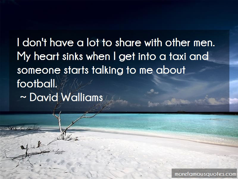 David Walliams Quotes: I dont have a lot to share with other
