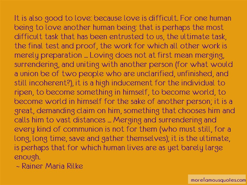 Rainer Maria Rilke Quotes: It Is Also Good To Love Because Love Is