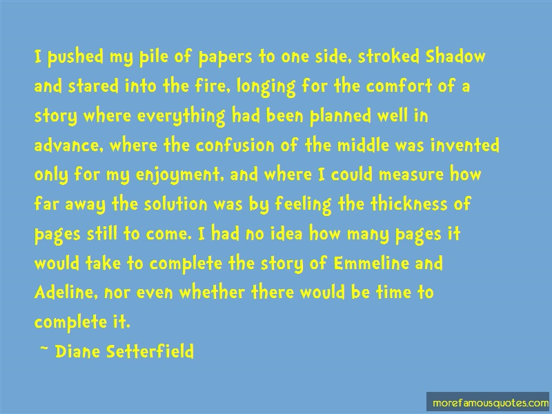 Diane Setterfield Quotes: I pushed my pile of papers to one side