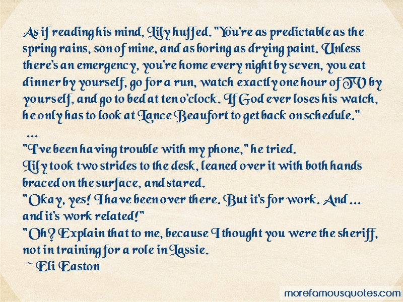 Eli Easton Quotes: As if reading his mind lily huffed youre