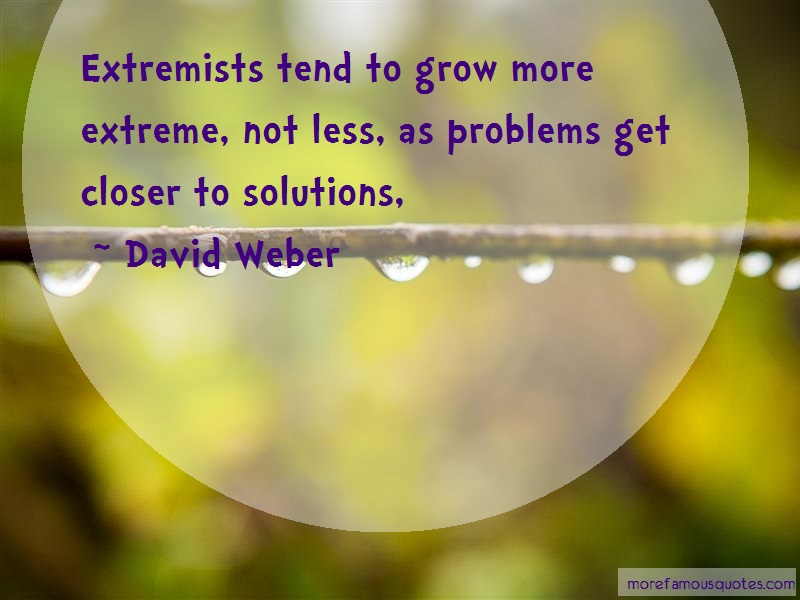 David Weber Quotes: Extremists tend to grow more extreme not