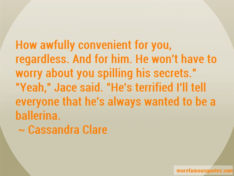 Cassandra Clare Quotes: How awfully convenient for you