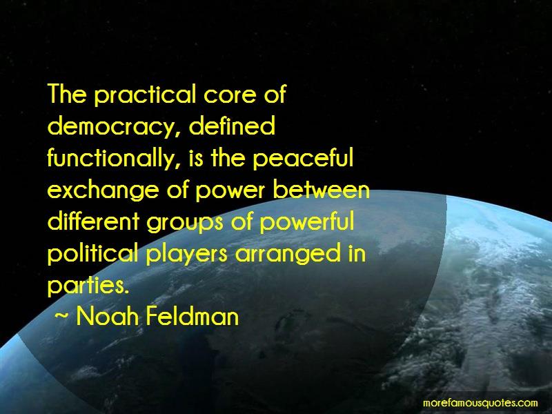 Noah Feldman Quotes: The Practical Core Of Democracy Defined