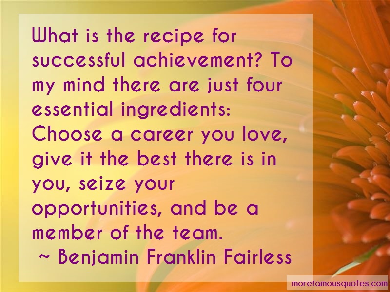 Benjamin Franklin Fairless Quotes: What is the recipe for successful
