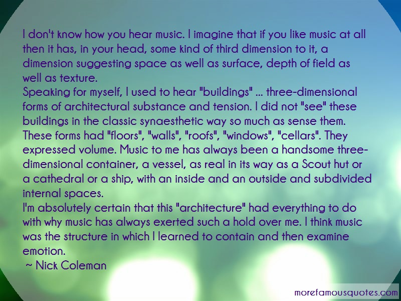Nick Coleman Quotes: I dont know how you hear music i imagine