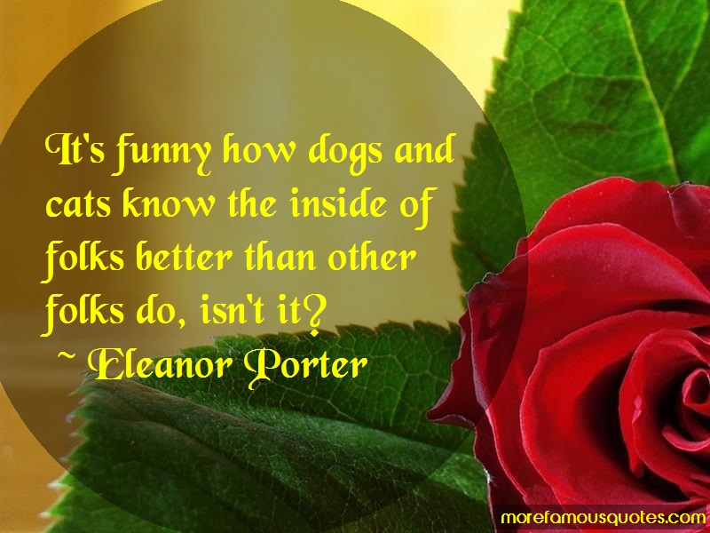 Eleanor Porter Quotes: Its funny how dogs and cats know the