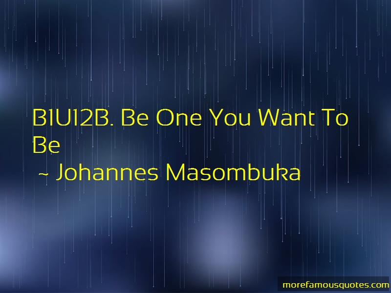 Johannes Masombuka Quotes: B1u12b Be One You Want To Be