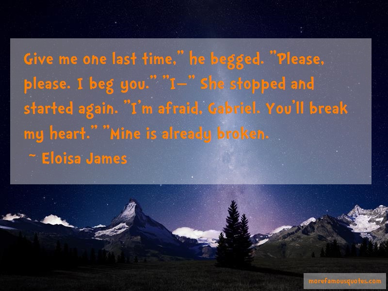 Eloisa James Quotes: Give Me One Last Time He Begged Please