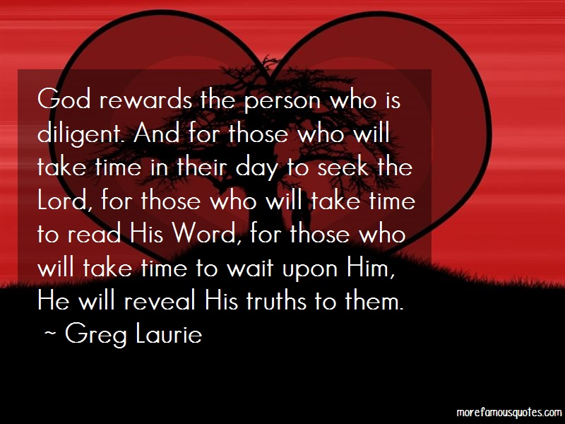 Greg Laurie Quotes: God rewards the person who is diligent