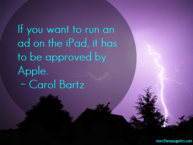 Carol Bartz Quotes: If you want to run an ad on the ipad it