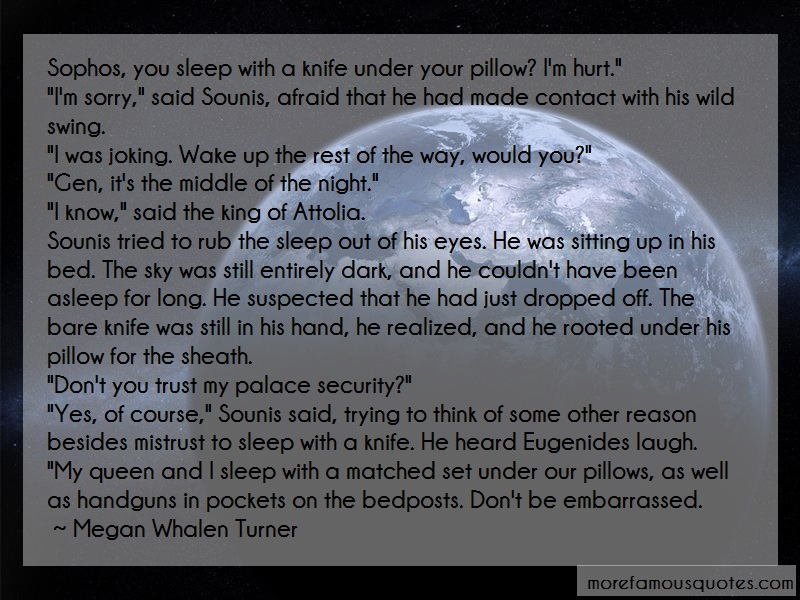 Megan Whalen Turner Quotes: Sophos you sleep with a knife under your
