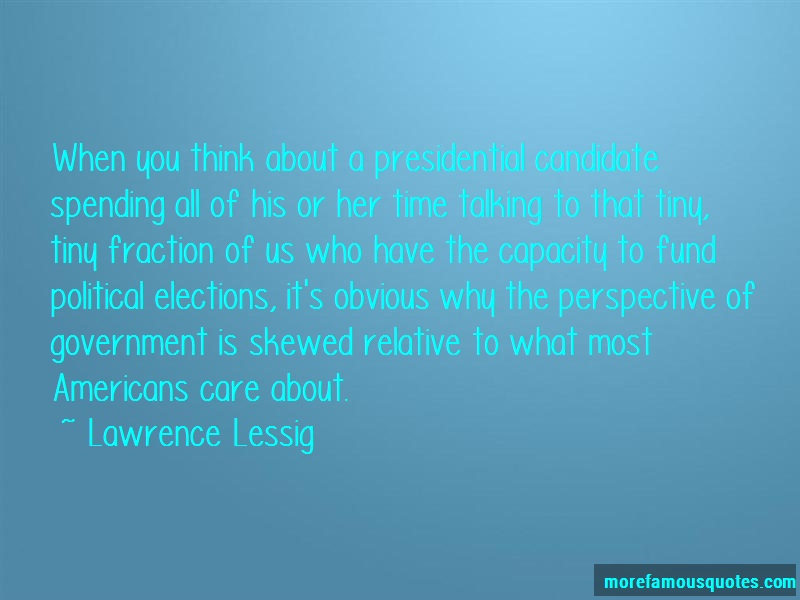 Lawrence Lessig Quotes: When you think about a presidential