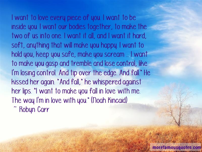 Robyn Carr Quotes: I want to love every piece of you i want