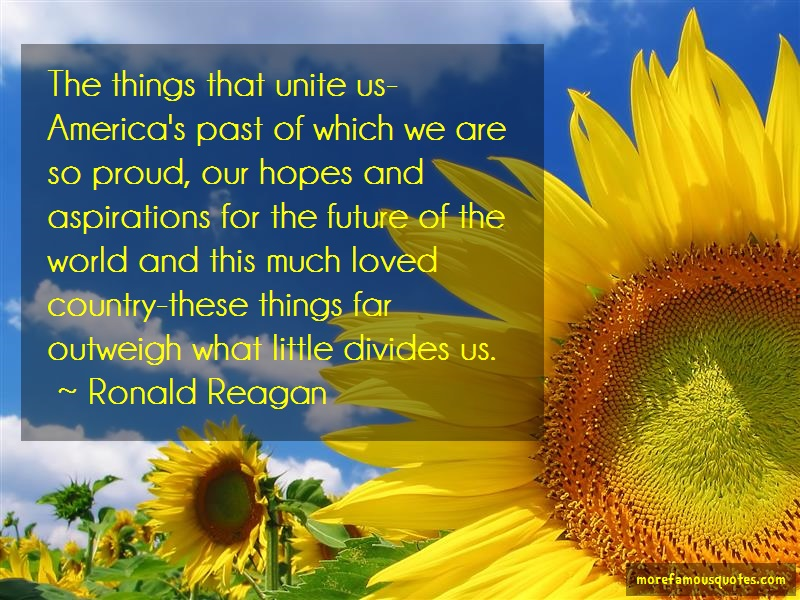 Ronald Reagan Quotes: The Things That Unite Us Americas Past