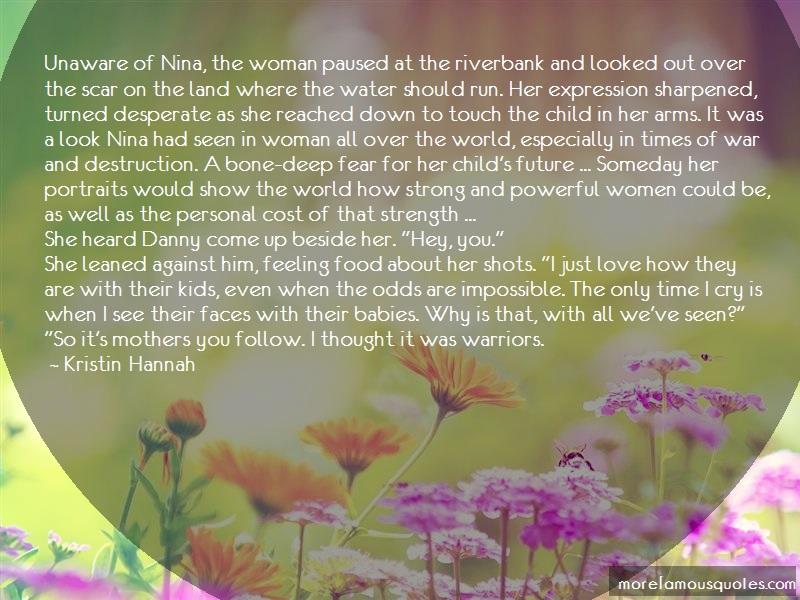 Kristin Hannah Quotes: Unaware of nina the woman paused at the