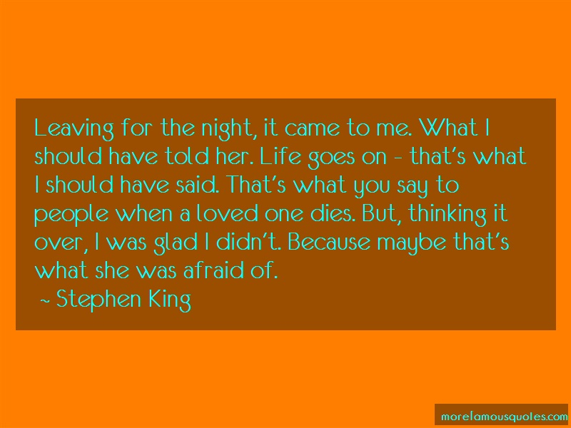 Stephen King Quotes: Leaving for the night it came to me what