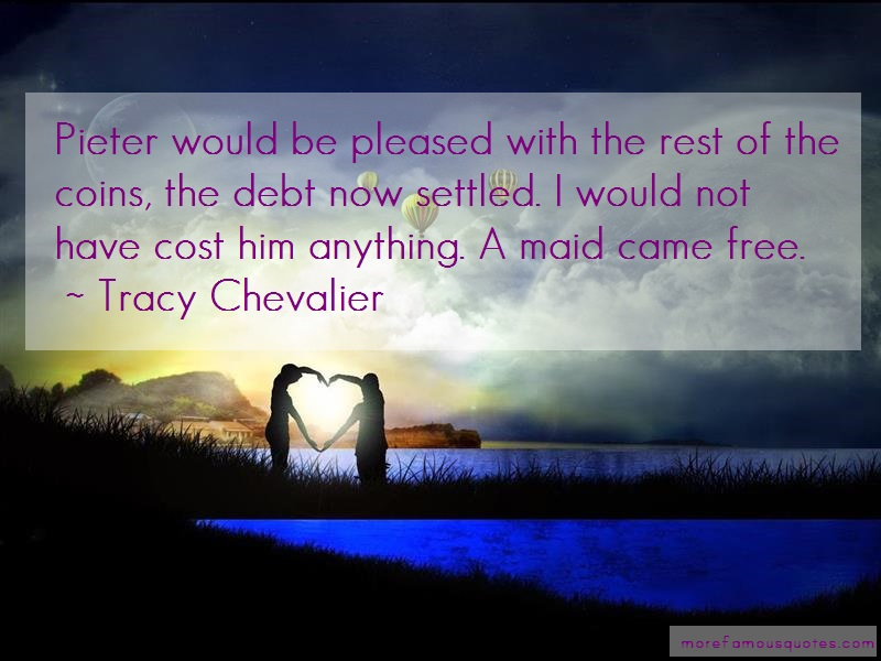 Tracy Chevalier Quotes: Pieter would be pleased with the rest of
