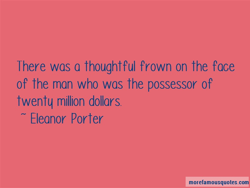 Eleanor Porter Quotes: There was a thoughtful frown on the face
