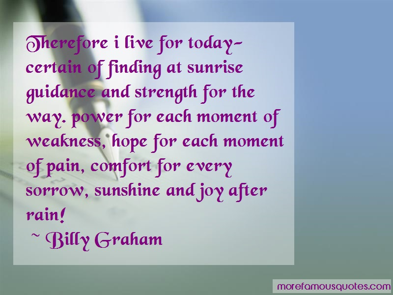 Billy Graham Quotes: Therefore I Live For Today Certain Of