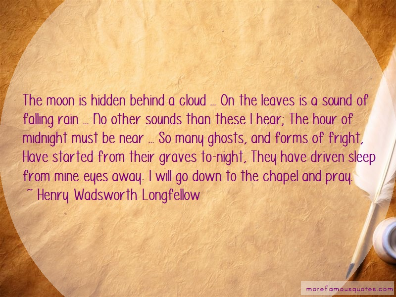 Henry Wadsworth Longfellow Quotes: The moon is hidden behind a cloud on the